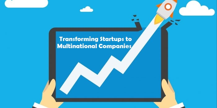 Transforming Startups to Multinational Companies