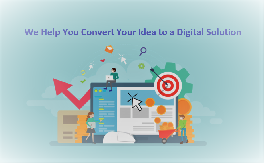 We Help You Convert Your Idea to a Digital Solution